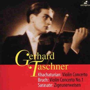 Taschner , Gerhard - Khachaturian: Violin Concerto / Bruch: Violin Concerto No. 1 / Sarasate: Zigeunerweisen