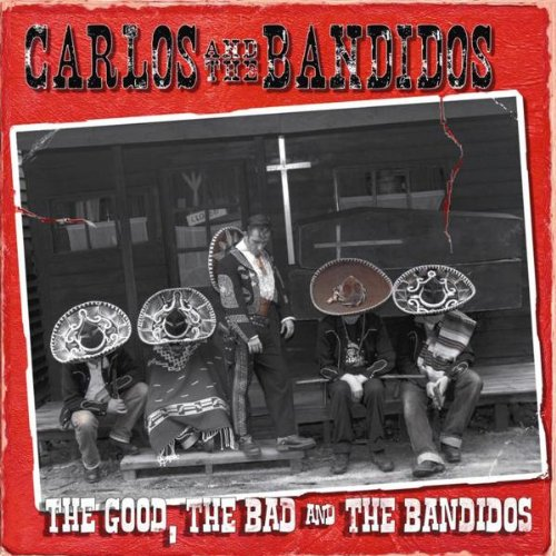 Carlos and The Bandidos - The Good, The Bad and The Bandidos