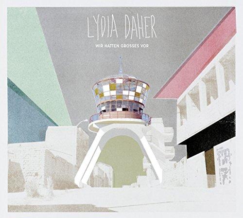 Lydia Daher - Wir Hatten Grosses Vor