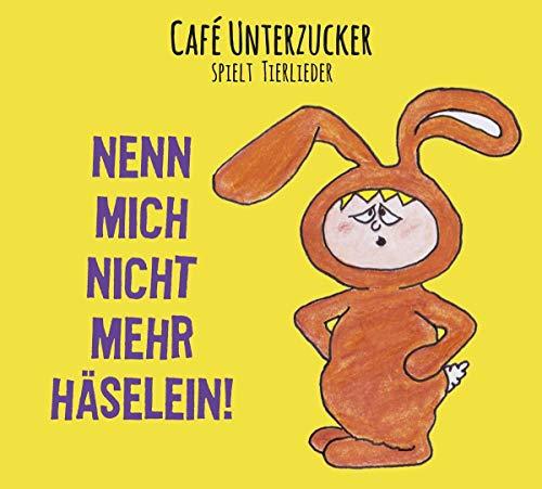 Cafe Unterzucker - Nenn Mich Nicht Mehr Häselein!