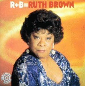 Brown , Ruth - R B=Ruth Brown