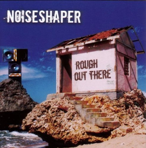 Noiseshaper - Rough out there