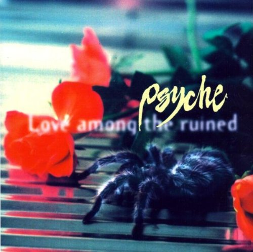Psyche - Love Among the Ruined