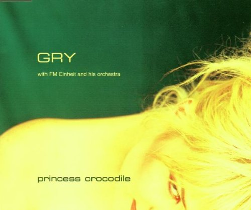 Gry - Princess Crocodile (With FM Einheit And His Orchestra) (Maxi)