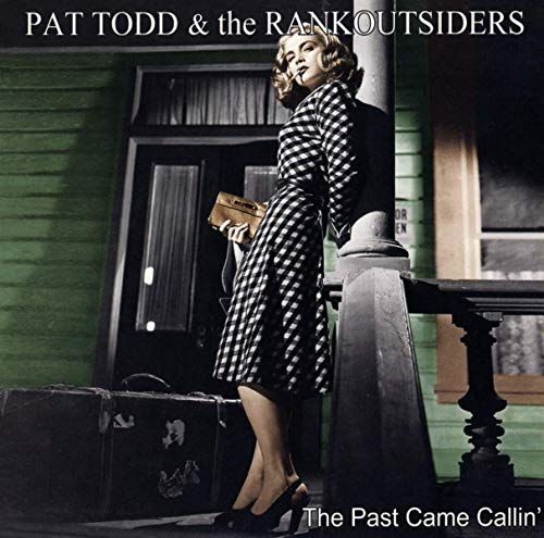 Todd , Pat & The Rankoutsiders - The Past Came Callin'