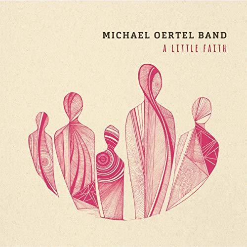 Oertel , Michael Band - A Little Faith