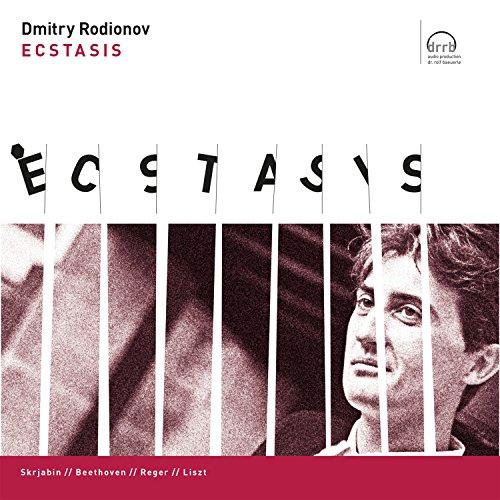 Rodionov , Dmitry - Ecstasis - Skrjabin / Beethoven / Reger / Liszt