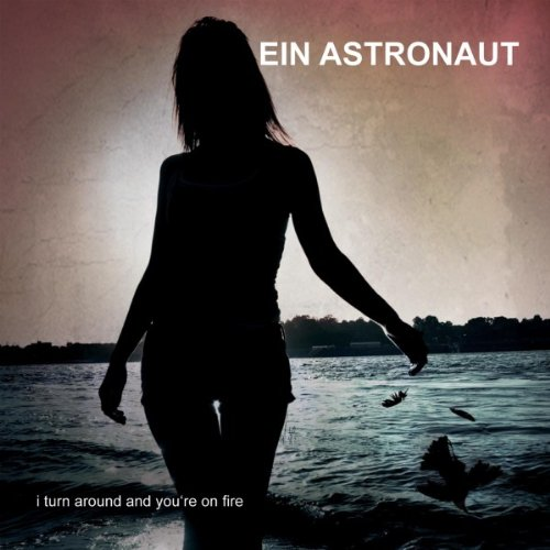 Ein Astronaut - I Turn Around and You're on Fire