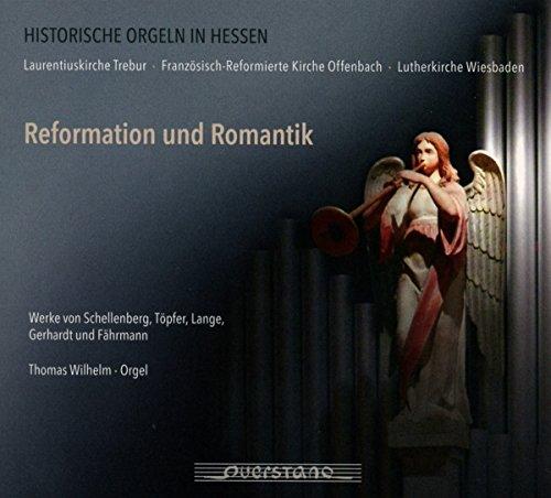 Wilhelm , Thomas - Reformation und Romantik - Werke von Schellenberg, Töpfer, Lange, Gerhardt und Fährmann (gespielt an Historischen Orgeln in Hessen)