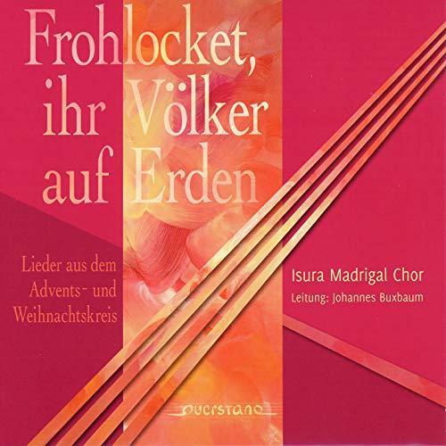 Buxbaum , Johannes & Isura Madrigal Chor - Frohlocket, ihr Völker auf Erden - Lieder aus dem Advents- und Weihnachtskreis