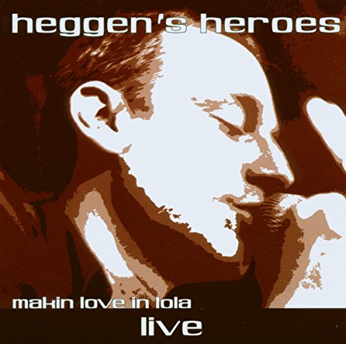 Heggen's Heroes - Makin Love in Lola - Live