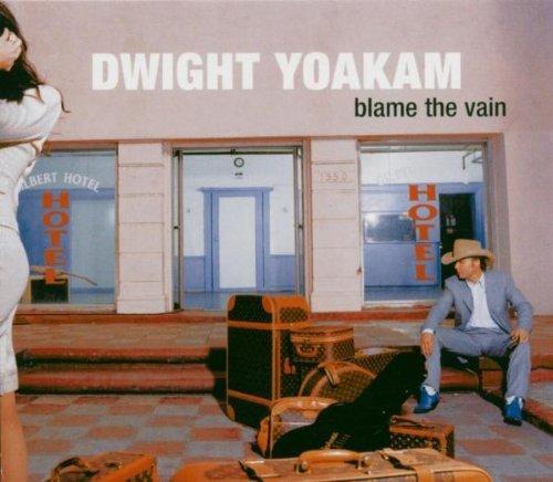 Yoakham , Dwight - Blame the vain