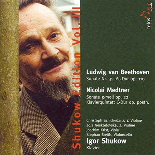 Shukow , Igor - Beethoven: Sonate Nr. 31 As-Dur, Op. 110 / Medtner: Sonate G-Moll, Op. 22; Klavierquintett C-Dur, Op. Posth. (Schickedanz, Neskodovska, Krist, Breith)