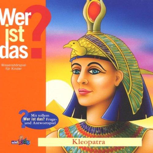 Kinderhörspiel - Wer ist das? Kleopatra (Wissenshörspiel)