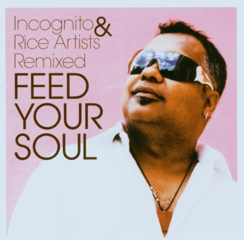 Incognito & Rice Artists Remixed - Feed your soul