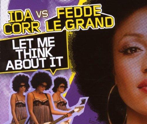 Corr , Ida vs. Le Grand , Fedde - Let Me Think About It (Maxi)