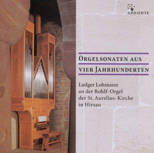 Lohmann , Ludger - Orgelsonaten aus vier Jahrhunderten (Rohlf-Orgel der St. Aurelius-Kirche in Hirsau)