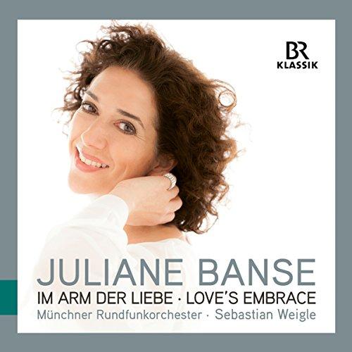 Banse , Juliane - Im Arm der Liebe - Love's Embrace: Lieder und Gesänge von Marx, Braunfels, Korngold, Pfitzner (Weigle)