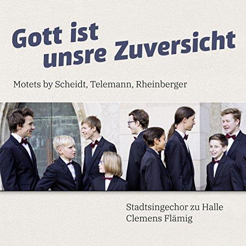 Flämig , Clemens & Stadtsingechor zu Halle - Gott ist unsre Zuversicht - Motets By Scheidt, Telemann, Rheinberger