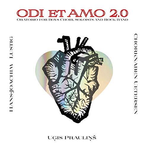 Praulins , Ugis - Odi Et Amo 2.0 (Oratorio) (Lustig, Chorknaben Uetersen)