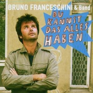 Bruno Franceschini & Band - Du kannst das alles haben