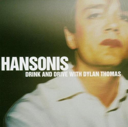 Hansonis - Drink and drive with dylan thomas