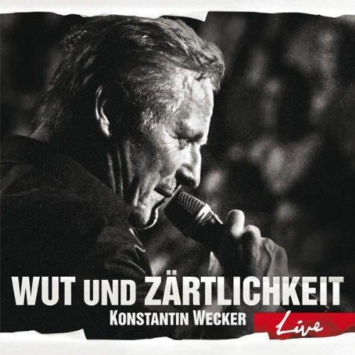 Wecker , Konstantin - Wut und Zärtlichkeit - LIVE