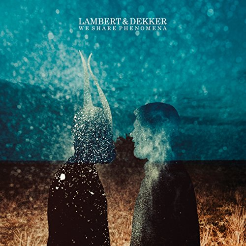Lambert & Dekker - We Share Phenomena