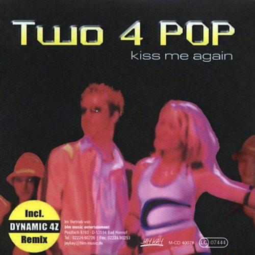 Two 4 Pop - Kiss me again (Maxi)