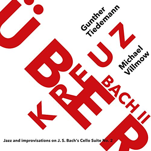 Tiedemann , Gunther / Villmow , Michael - Kreuzüber Bach II - Bach: Cello Suite No. 2 In D Minor, BWV 1008