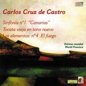 Castro , Carlos Cruz de - Sinfonia No. 1 Canarias / Tocata / Los Elementos