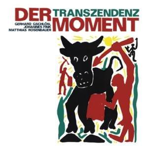 Der Moment (Gschlößl, Fink, Rosenbauer) - Transzendenz