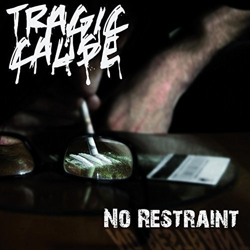 Tragic Cause - No Restraint