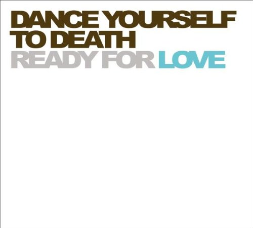 Dance Yourself To Death - Ready For Love