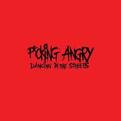 F*cking Angry - Dancing In The Streets (Limited 2nd Edition) (Vinyl)
