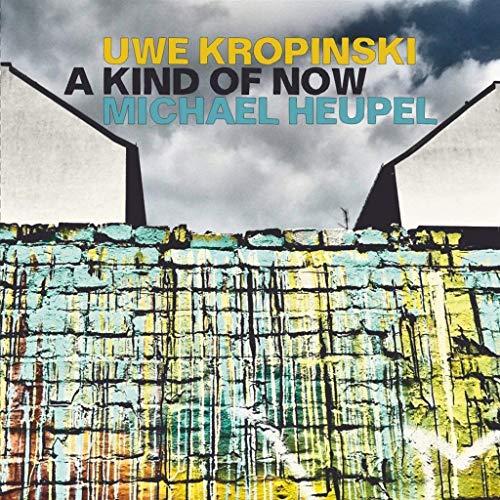 Kropinski , Uwe & Heupel , Michael - A Kind of now