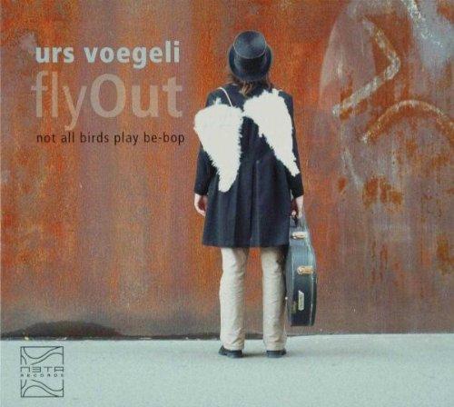 Voegeli , Urs - flyOut - Not All Birds Play Be-Bop
