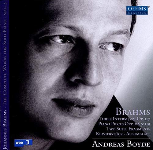 Brahms , Johannes - Three Intermezzi, Op. 117 / Piano Pieces, Opp. 118 & 119 / Two Suite Fragments / Klavierstück / Albumblatt (Boyde)