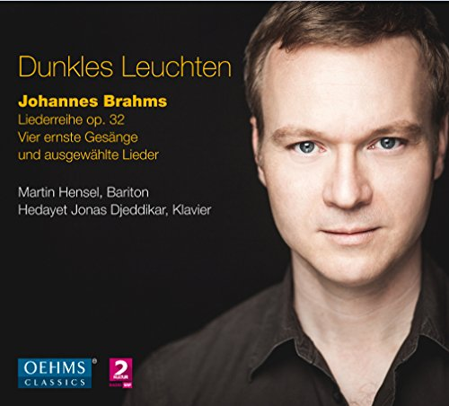 Brahms , Johannes - Dunkles Leuchten - Liederreihe op. 32 (Martin Hensel, Hedayet Jones Djeddikar)