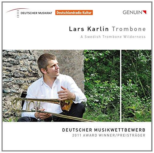 Karlin , Lars - A Swedish Trombone Wilderness (Deutscher Musikwettbewerb 2011 Award Winner/Preisträger)
