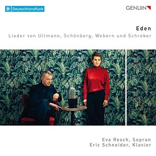 Resch , Eva & Schneider , Eric - Eden - Lieder von Ullmann, Schönberg, Webern und Schreker