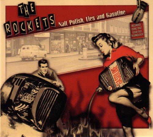Rockets , The - Nail Polish, Lies And Gasoline