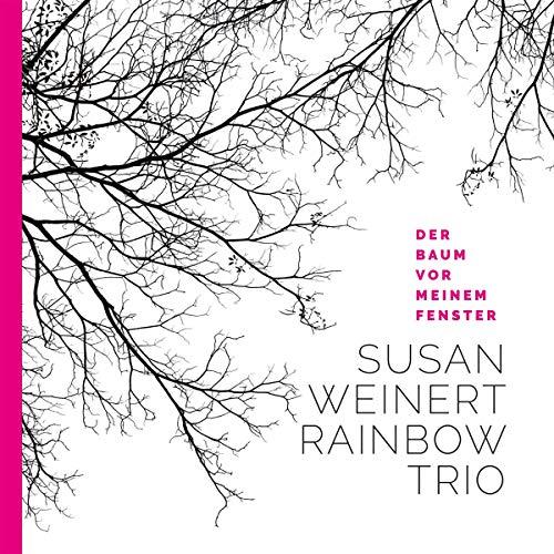 Susan Weinert Rainbow Trio - Der Baum vor meinem Fenster