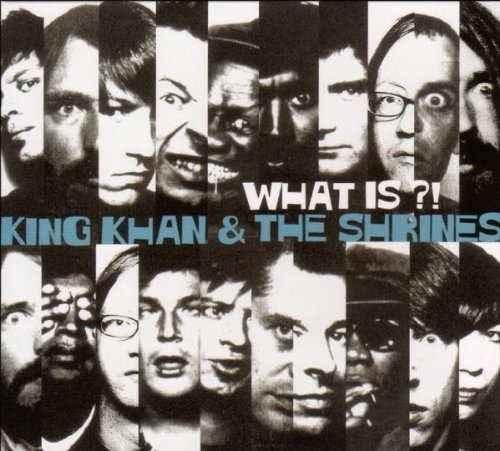 King Khan & The Shrines - What is ?!