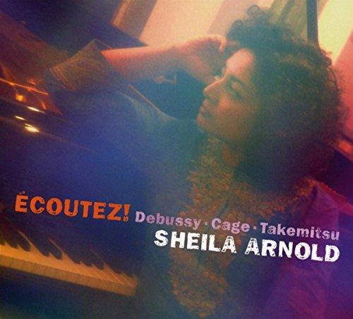 Arnold , Sheila - Ecoutez! Debussy Cage Takemitsu