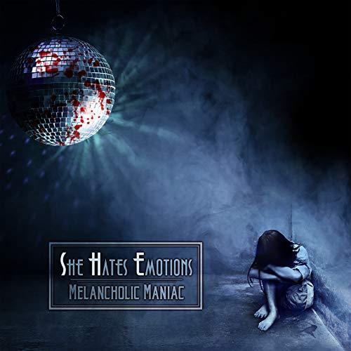 She Hates Emotions (SHE) - Melancholic Maniac