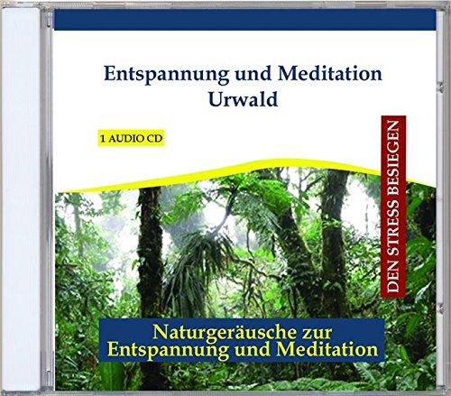 Rettenmaier , Thomas - Entspannung und Meditation Urwald - Naturgeräusche zur Entspannung und Meditation