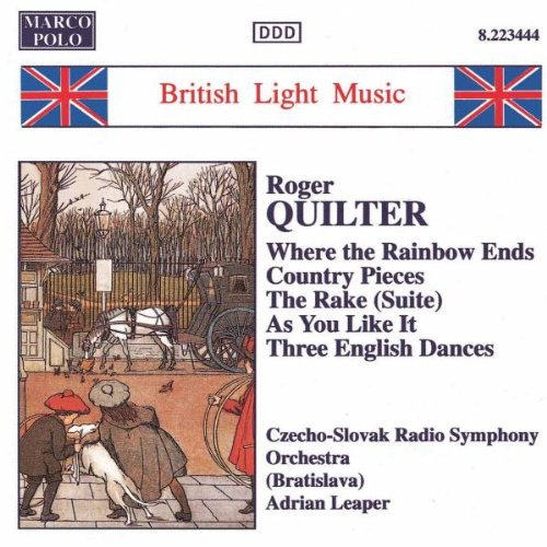 Quilter , Roger - Where The Rainbow Ends / Country Pieces / The Rake (Suite) / As You Like It / Three English Dances (Leaper)