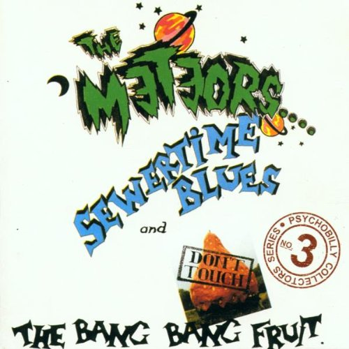 Meteors , The - Sewertime Blues / Don't Touch The Bang Bang Fruit