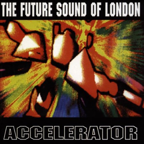 Future Sound of London , The - Accelerator